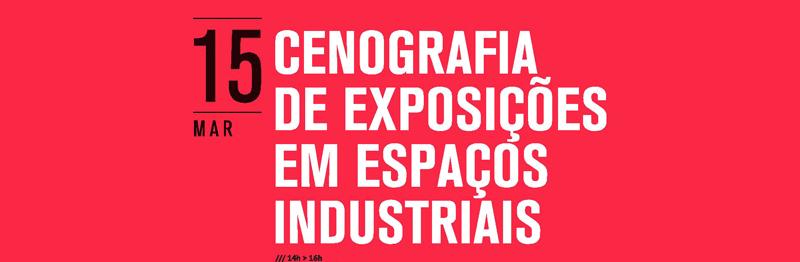 Conferência: Cenografia de Exposições em Espaços Industriais
